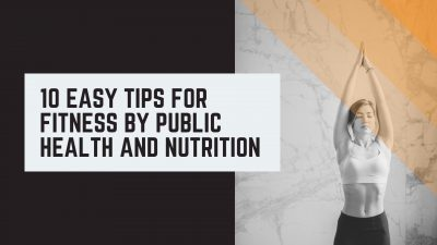 10 Easy Tips For Fitness By Public Health And Nutrition-click42