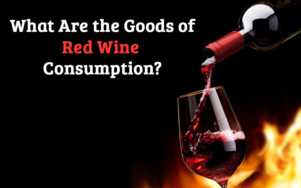 What are the Goods of Red Wine Consumption - Click42