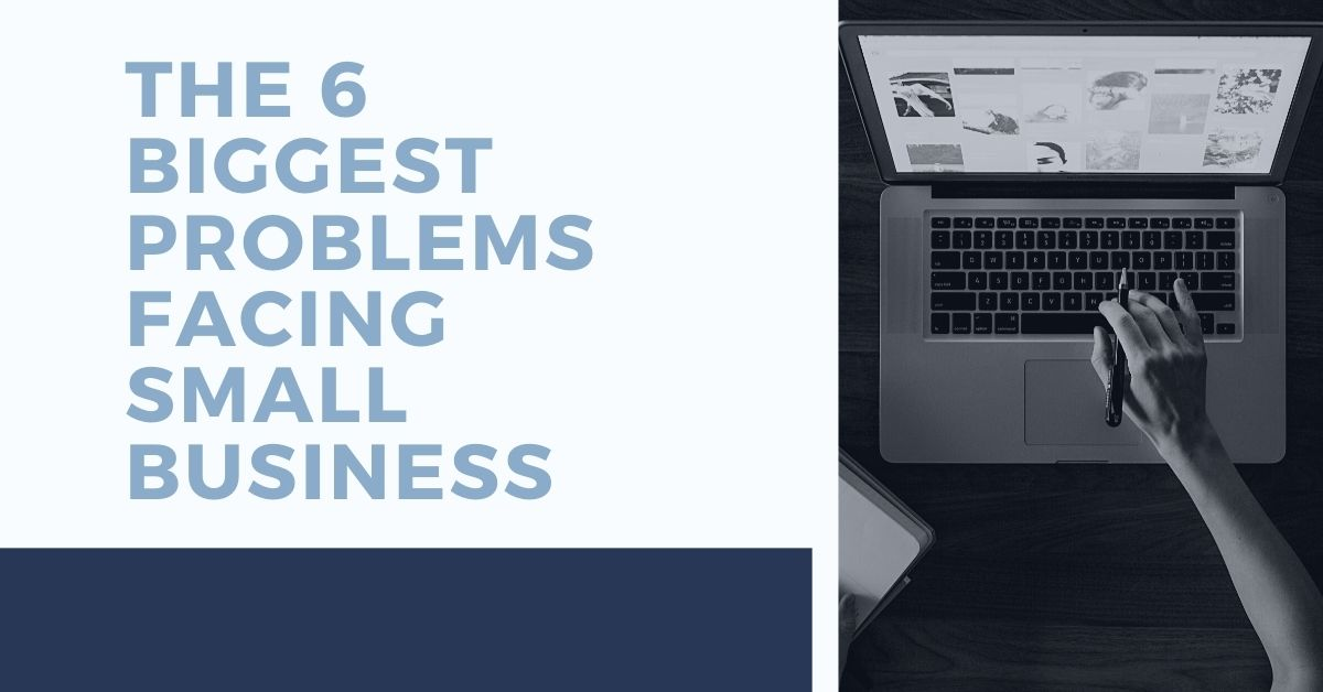The 6 Biggest Problems Facing Small Business