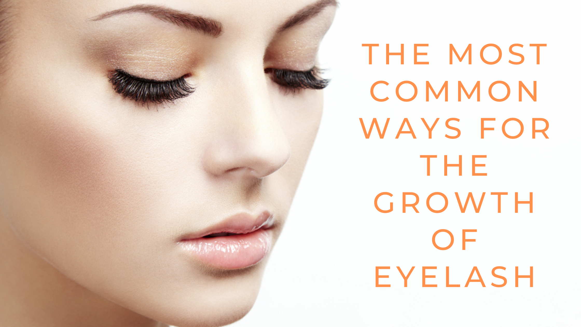 The Most Common Ways For The Growth of Eyelash-click42