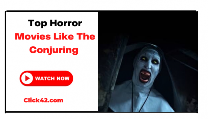 Top 9 Horror Movies Like The Conjuring To Watch - Click42